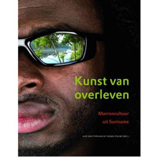 Kunst Van Overleven, Marroncultuur uit Suriname Alex van Stipriaan, Thomas Polime (red.) KIT Publishers Prijs: € 29.50