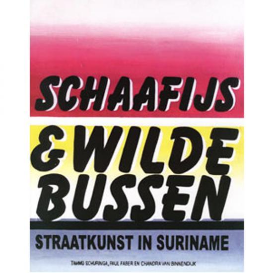 Schaafijs & Wilde Bussen, Straatkunst in Suriname Tammo Schuringa, Paul Faber & Chandra van Binnedijk KIT Publishers, 2010, 158 p. Prijs: € 19.50